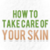 How to Take Care of Your Skin New app for free
